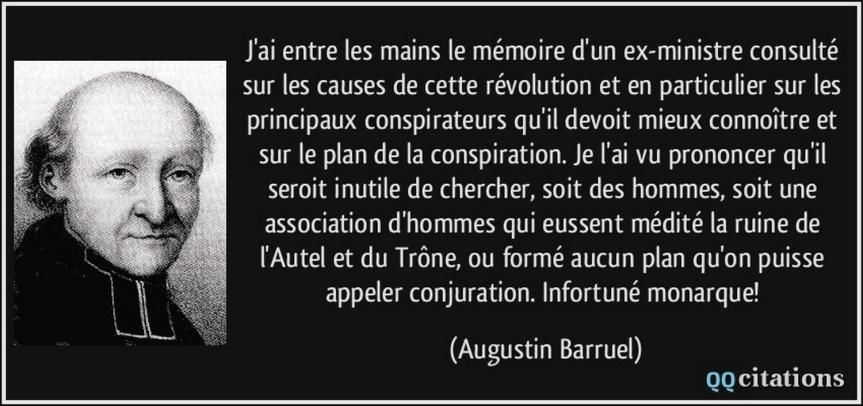 Au XVIIIe siècle, l'abbé Augustin Barruel avait déjà compris que les événements sont ourdis par des comploteurs et desconspirateurs