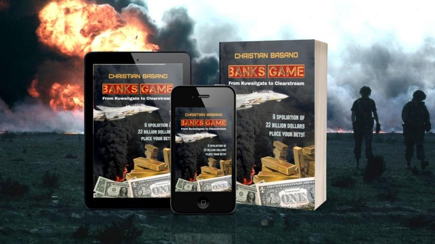 La version anglaise du livre CHOC de Christian Basano, intitulé « Banks Game, from Kuwaitgate to Clearstream », est maintenantdisponible